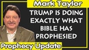 Mark Taylor 01/07/2019 — TRUMP IS DOING EXACTLY WHAT BIBLE HAS PROPHESIED