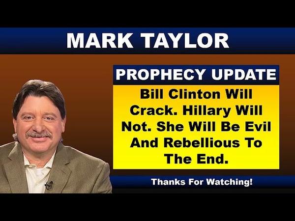 Mark Taylor Prophecy February 23 2019 HILLARY WILL BE EVIL AND REBELLIOUS TO THE END