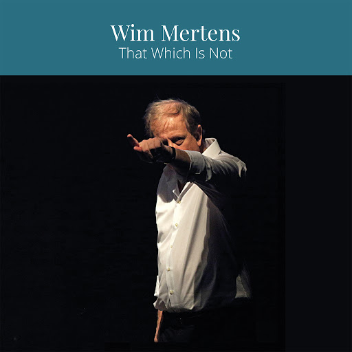 Wim Mertens альбом That Which Is Not