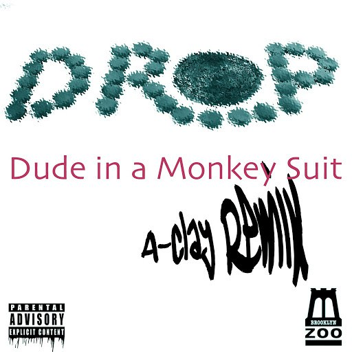 dRop альбом Dude in a Monkey Suit (A-Clay Remix)