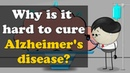 Why is it hard to cure Alzheimer's disease?