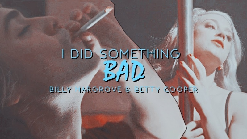 ►Betty Cooper Billy Hargrove | [ I Did Something Bad ]