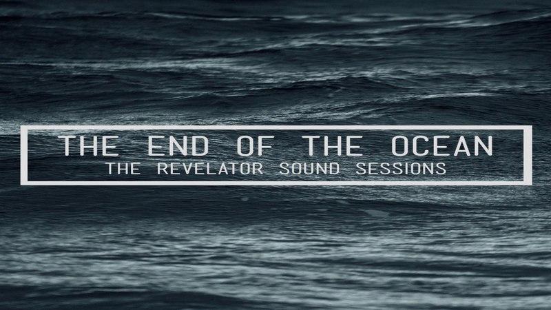 The End Of The Ocean - The Revelator Sound Sessions (Full Album)
