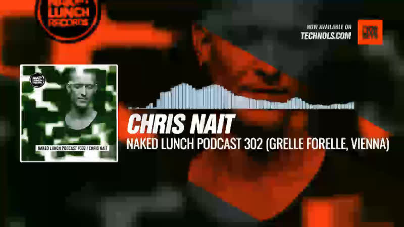 Chris Nait - Naked Lunch PODCAST 302 (Grelle Forelle, Vienna) Periscope Techno music