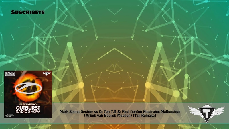 Mark Sixma Destiny vs DJ Ton T.B. Electronic Malfunction (Armin van Buuren Mashup) [Tay Remake]