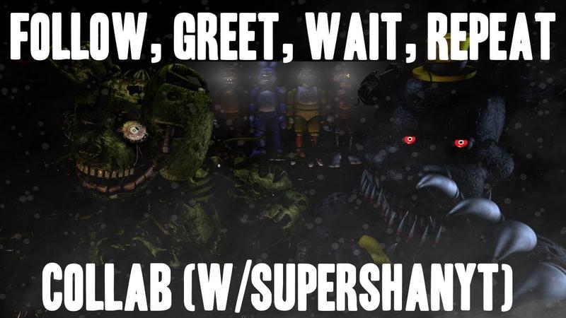 [FNAF SFM] Follow, Greet, Wait, Repeat By DAGames (Collab W/SuperShanYT)
