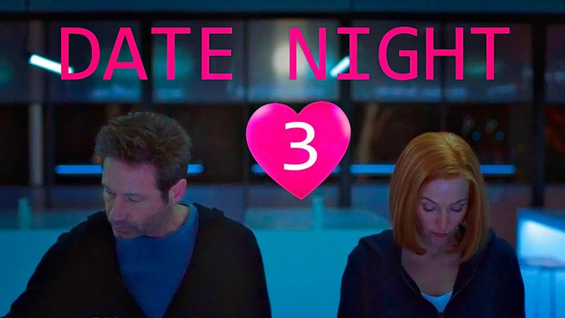 DATE NIGHT * PART 3 * Scully is angry * X-Files