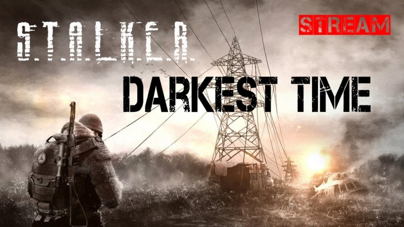 S.T.A.L.K.E.R.: Shadow of Chernobyl - Darkest Time (2016) стрим 7