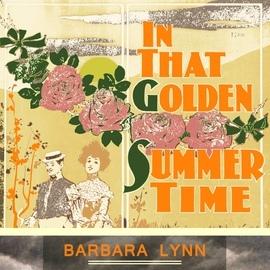 Barbara Lynn альбом In That Golden Summer Time