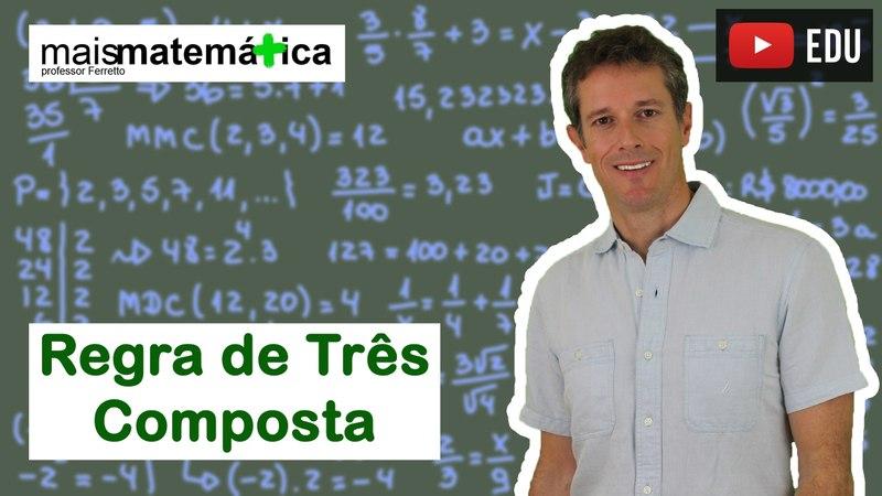 Matemática Básica - Aula 26 - Regra de Três Composta