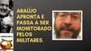 ARAÚJO PASSA A SER MONITORADO PELOS MILITARES