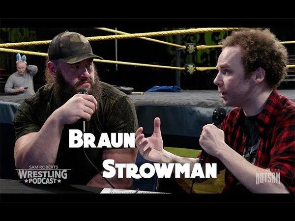 Braun Strowman - Vince McMahon's Input, Roman Reigns, Grappling Hooks, etc - Sam Roberts