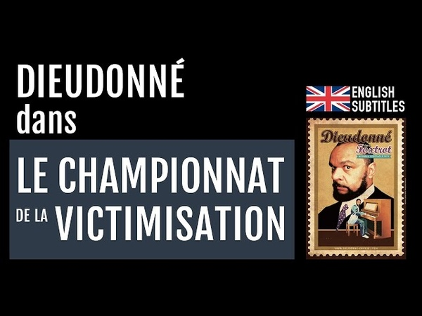 Dieudonné - LE CHAMPIONNAT DE LA VICTIMISATION ! (Foxtrot, 2012 / English Subtitles)