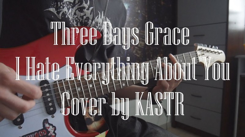 Three Days Grace - I Hate Everything About You (guitar cover by KASTR)