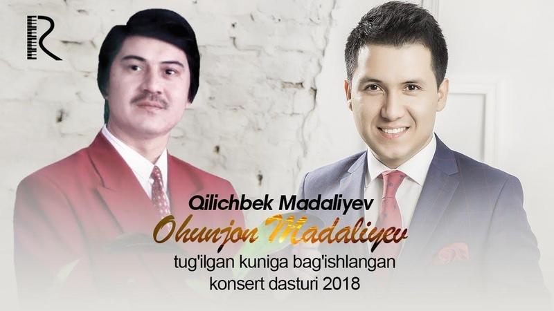 Qilichbek Madaliyev - Ohunjon Madaliyev tugilgan kuniga bagishlangan konsert dasturi 2018
