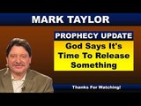 Mark Taylor Prophecy ( June 05, 2018 ) God Says It's Time To Release Something