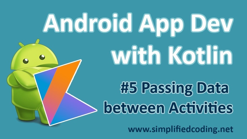 5 Android Application Development with Kotlin - Passing Data Between Activities