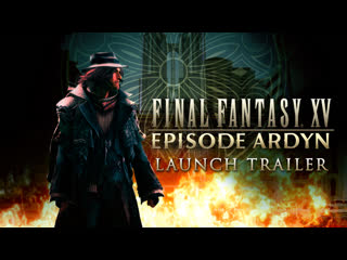 Final fantasy xv – episode ardyn