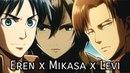 Eren x Mikasa x Levi - Higher