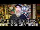 Weedeater - FIRST CONCERT EVER Ep. 29