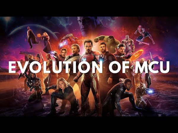 Evolution of Marvel Cinematic Universe (Iron Man to Avengers Infinity War Ant Man The Wasp)