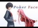 Darling in the franxx - Poker Face [AMV]