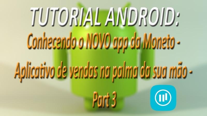TUTORIAL ANDROID - Conheça o NOVO app da Moneto - Aplicativo de vendas na palma da sua mão - Part 3