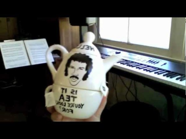 Hello? Is it tea you're looking for? (Lionel Richie)