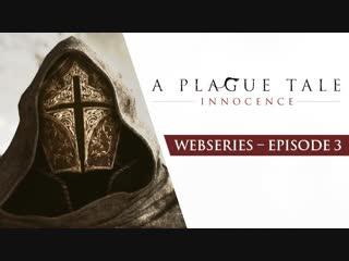 A Plague Tale Webseries Ep3 - Children of the Plague