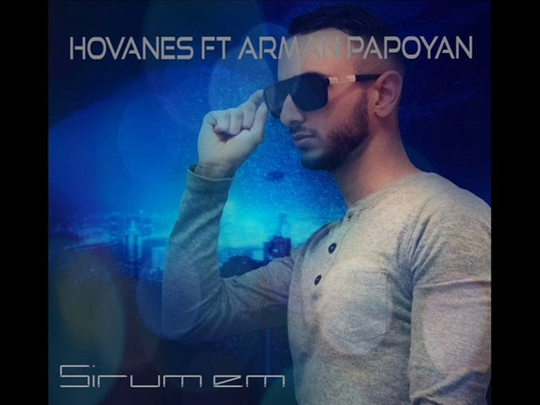 Hovanes ft Arman Papoyan Sirum em (Prod by SkennyBeatz ) █▬█ █ ▀█▀