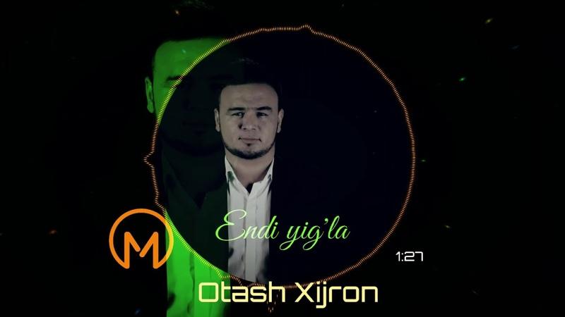 🔊 Otash Xijron - Endi yig'la (remix version)