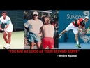 You are as good as your second serve - Andre Agassi