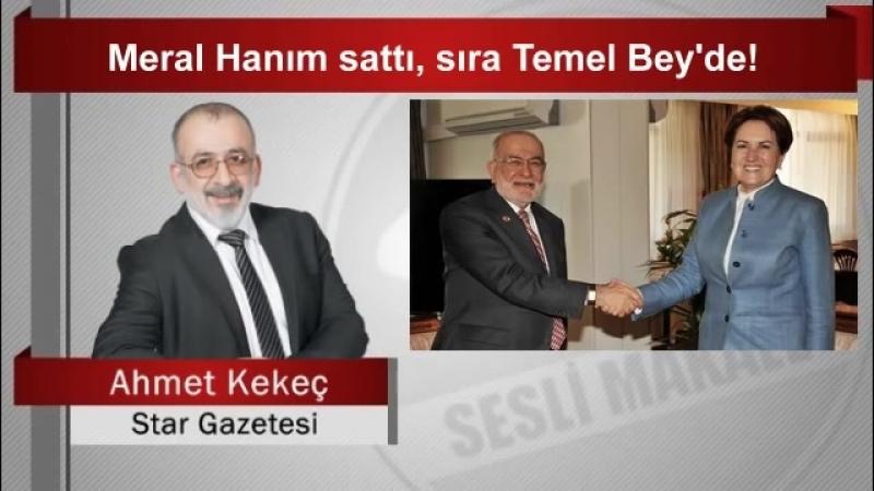 Ahmet KEKEÇ Meral Hanım sattı, sıra Temel Bey'de