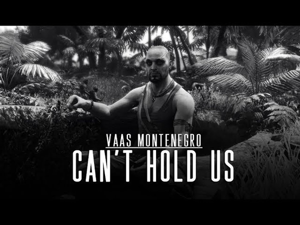 [Can't Hold Us] - Vaas Montenegro