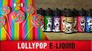Lollypop e-liquid - Бюджетные Сосалки))