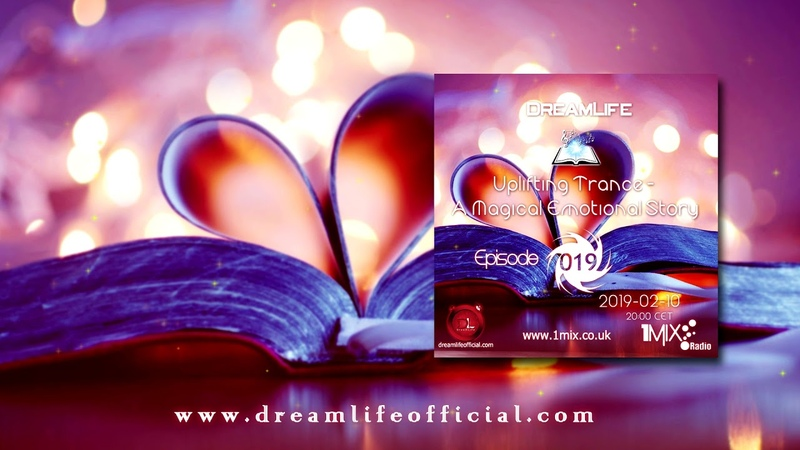 Uplifting Trance A Magical Emotional Story Ep 019 by DreamLife February 2019