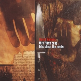 David Holmes альбом This Films Crap (Let's Slash The Seats)