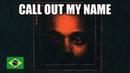 The Weeknd - Call Out My Name (Cover em Português)