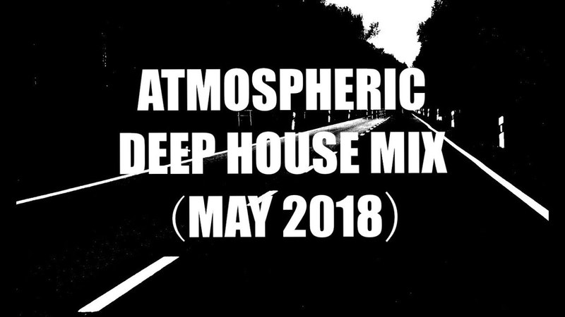 Atmospheric Deep House Mix (May 2018)