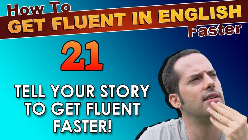 21 Tell YOUR story and build speaking confidence How To Get Fluent In English Faster