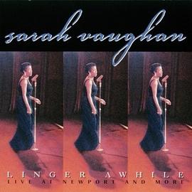 Sarah Vaughan альбом Linger Awhile (Live At Newport & More)