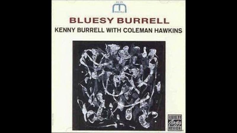 (18) Kenny Burrell Coleman Hawkins - Bluesy Burrell ( Full Album ) - YouTube