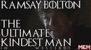 RAMSAY BOLTON: The Ultimate Kindest Man In Westeros (Complete)