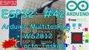 ESP32 42: Arduino Multitasking (WS2812 octo tasking) ESP32 Giveaway