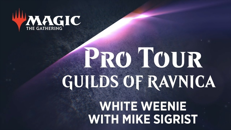 Pro Tour Guilds of Ravnica Deck Tech White Weenie with Mike Sigrist