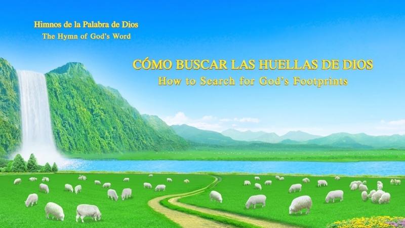 Himno de la palabra de Dios Cómo buscar las huellas de Dios | Iglesia de Dios Todopoderoso