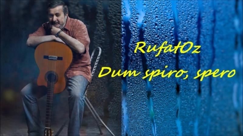 Dum spiro, spero (Composed and performed by RufatOz.). Пока дышу - надеюсь (Руфат Сулейманов).