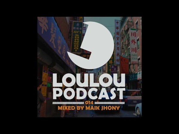 Loulou Podcast 014 mixed by Maik Jhony