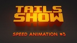 Speed animation #3 - Tails Show #13