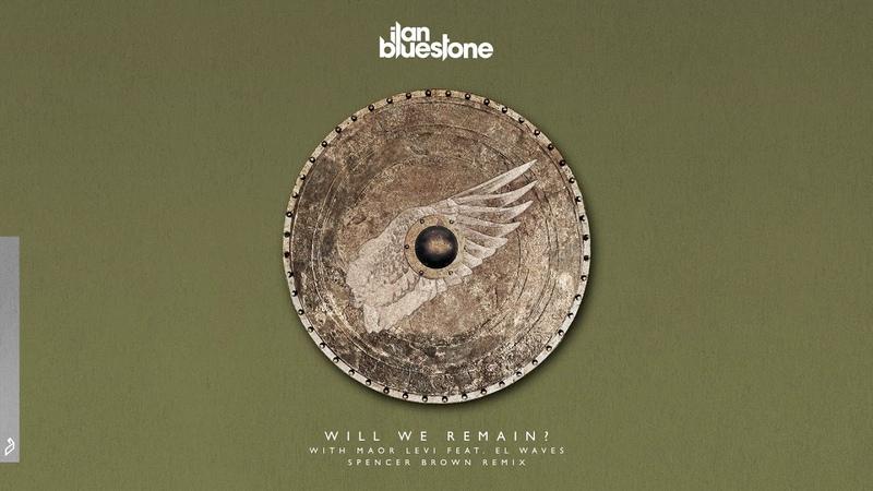 Ilan Bluestone Maor Levi feat. EL Waves - Will We Remain? (Spencer Brown Remix)